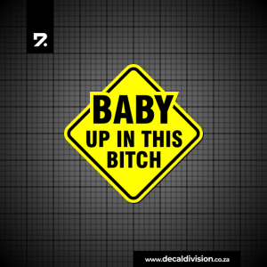 Baby on Board Sticker - Up in this Bitch